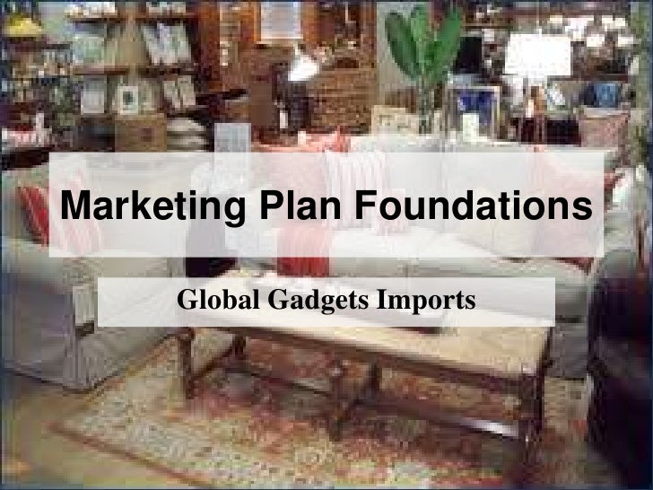 Marketing Plan Foundations<br />Global Gadgets Imports<br />
