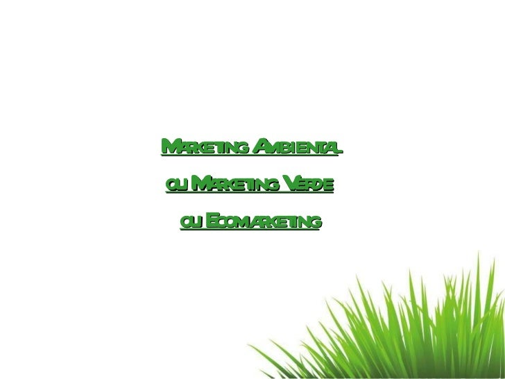 Marketing Ambiental ou Marketing Verde ou Ecomarketing