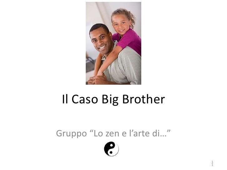 """Il Caso Big Brother<br />Gruppo """"Lo zen e l'arte di…""""<br />1<br />"""