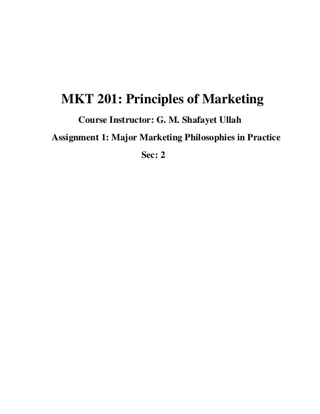 MKT 201: Principles of Marketing      Course Instructor: G. M. Shafayet UllahAssignment 1: Major Marketing Philosophies in...