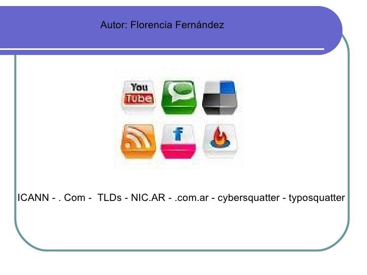 <ul><li>ICANN - . Com -  TLDs - NIC.AR - .com.ar - cybersquatter - typosquatter </li></ul>Autor: Florencia Fernández