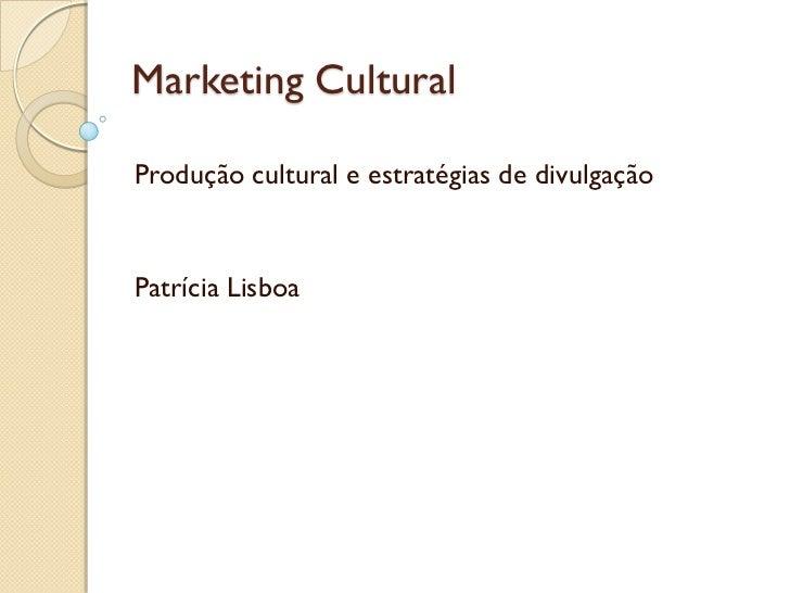 Marketing CulturalProdução cultural e estratégias de divulgaçãoPatrícia Lisboa