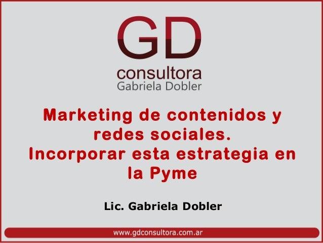 Marketing de contenidos y redes sociales. Incorporar esta estrategia en la Pyme Lic. Gabriela Dobler