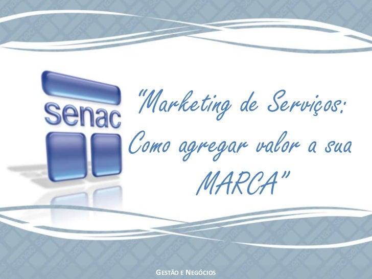 """""""Marketing de Serviços:Como agregar valor a sua       MARCA""""  GESTÃO E NEGÓCIOS"""