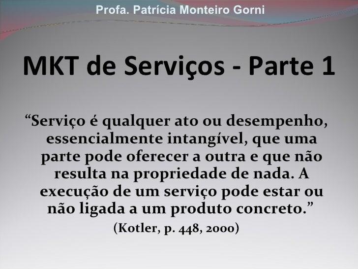 """MKT de Serviços - Parte 1 <ul><li>"""" Serviço é qualquer ato ou desempenho, essencialmente intangível, que uma parte pode of..."""