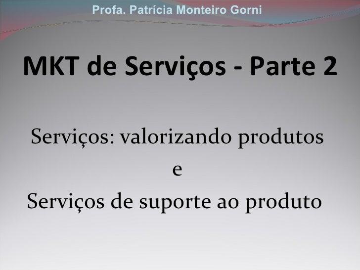 MKT de Serviços - Parte 2 <ul><li>Serviços: valorizando produtos </li></ul><ul><li>e </li></ul><ul><li>Serviços de suporte...