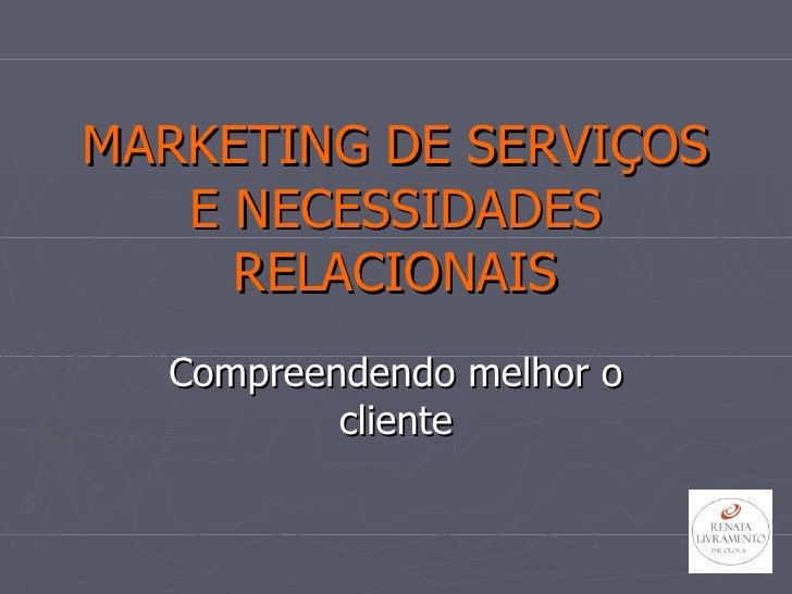 MARKETING DE SERVIÇOS E NECESSIDADES RELACIONAIS Compreendendo melhor o cliente