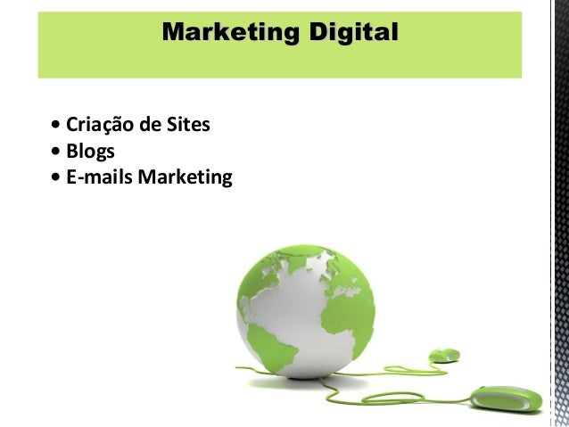 Marketing Digital• Criação de Sites• Blogs• E-mails Marketing