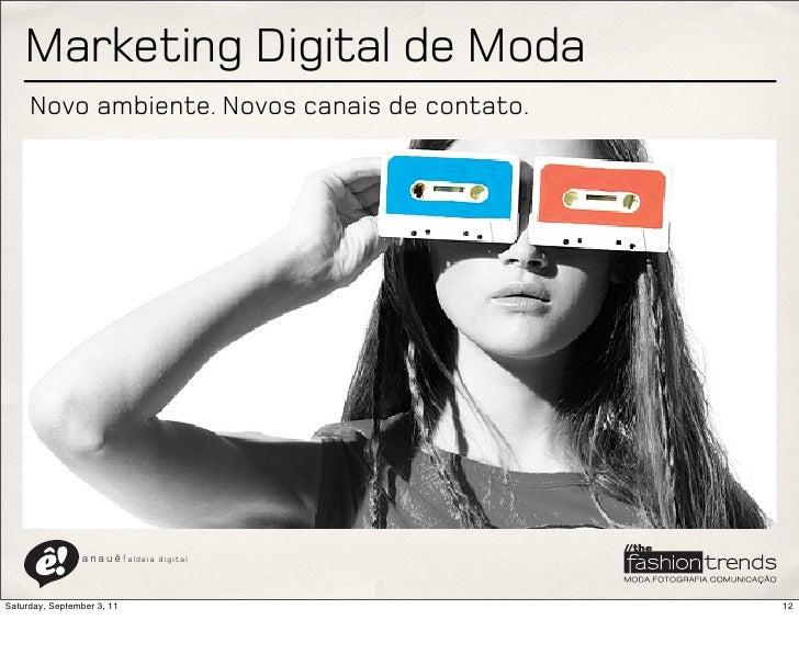 Marketing Digital de Moda     Novo ambiente. Novos canais de contato.                a n a u ê ! aldeia   digitalSaturday,...
