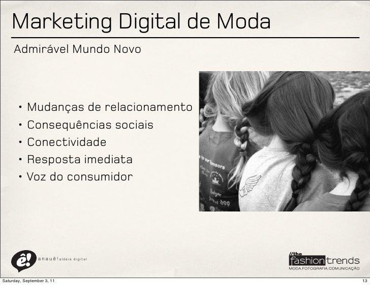 Marketing Digital de Moda     Admirável Mundo Novo       • Mudanças de relacionamento       • Consequências sociais       ...
