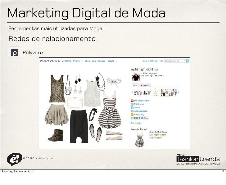Marketing Digital de Moda     Ferramentas mais utilizadas para Moda     Redes de relacionamento                Polyvore   ...