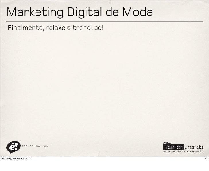 Marketing Digital de Moda     Finalmente, relaxe e trend-se!                a n a u ê ! aldeia   digitalSaturday, Septembe...