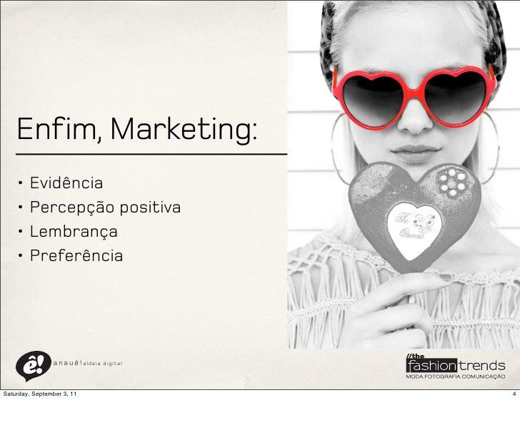 Enfim, Marketing:    • Evidência    • Percepção positiva    • Lembrança    • Preferência                a n a u ê ! aldeia...