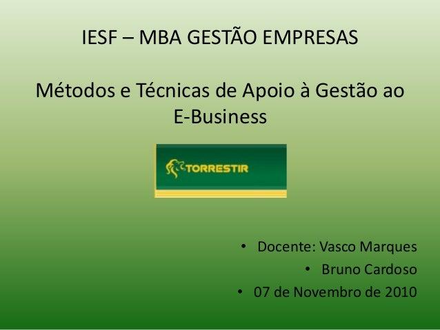 IESF – MBA GESTÃO EMPRESAS Métodos e Técnicas de Apoio à Gestão ao E-Business • Docente: Vasco Marques • Bruno Cardoso • 0...