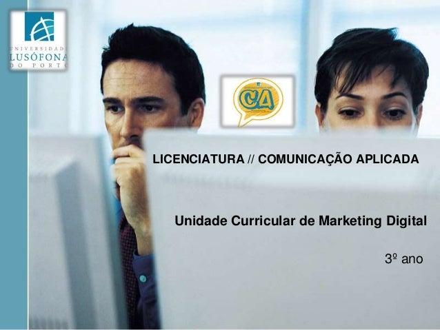LICENCIATURA // COMUNICAÇÃO APLICADA Unidade Curricular de Marketing Digital 3º ano