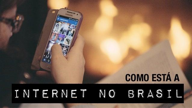 INTERNET NO BRASIL COMO ESTÁ A