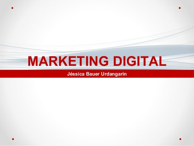 MARKETING DIGITAL Jéssica Bauer Urdangarin