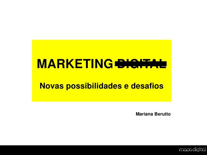 MARKETING DIGITAL<br />Novas possibilidades e desafios<br />Mariana Berutto<br />