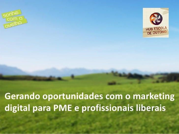 Gerando oportunidades com o marketingdigital para PME e profissionais liberais