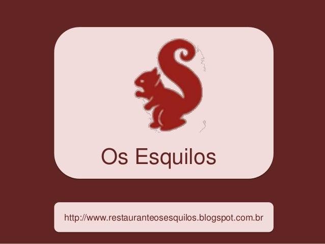 Os Esquilos http://www.restauranteosesquilos.blogspot.com.br