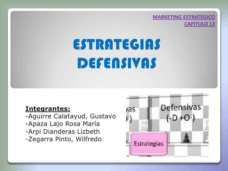 MARKETING ESTRATÉGICO<br />CAPITULO 13<br />ESTRATEGIAS <br />DEFENSIVAS<br />Integrantes:<br /><ul><li>Aguirre Calatayud,...