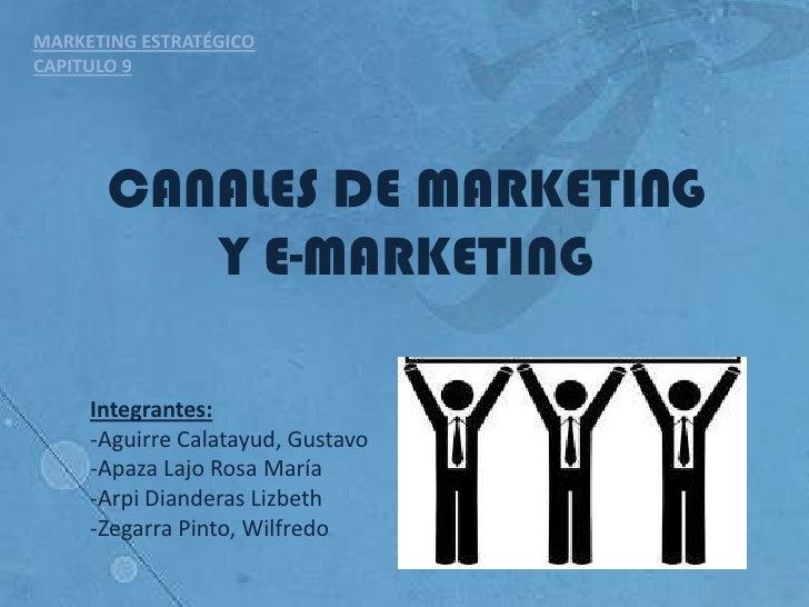 MARKETING ESTRATÉGICO<br />CAPITULO 9<br />CANALES DE MARKETING Y E-MARKETING<br />Integrantes:<br /><ul><li>Aguirre Calat...