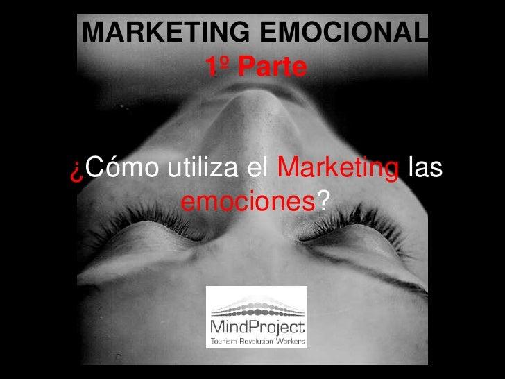 MARKETING EMOCIONAL1º Parte¿Cómo utiliza el Marketing las emociones?<br />