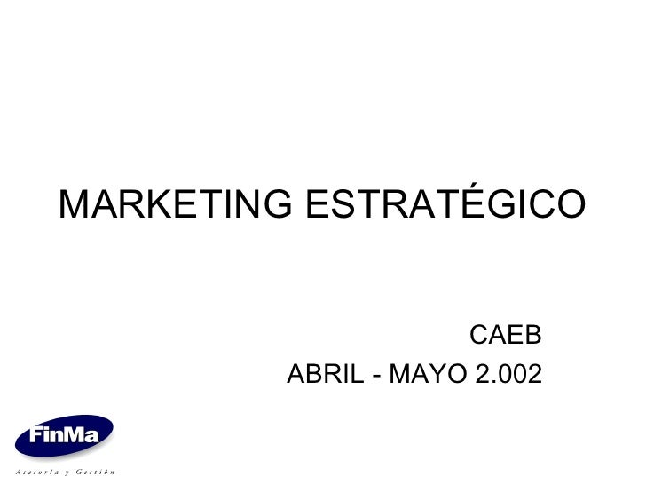 MARKETING ESTRATÉGICO CAEB ABRIL - MAYO 2.002