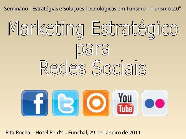 """Seminário - Estratégias e Soluções Tecnológicas em Turismo - """"Turismo 2.0""""Rita Rocha – Hotel Reid's – Funchal, 29 de Janei..."""