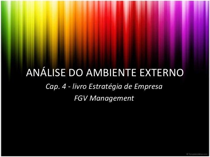 ANÁLISE DO AMBIENTE EXTERNO<br />Cap. 4 - livro Estratégia de Empresa  <br />FGV Management<br />