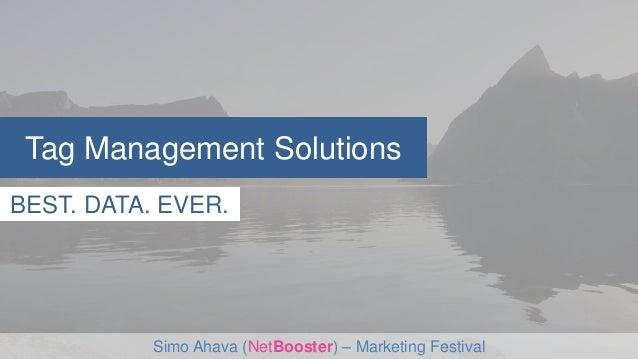 Tag Management Solutions  BEST. DATA. EVER.  Simo Ahava (NetBooster) – Marketing Festival