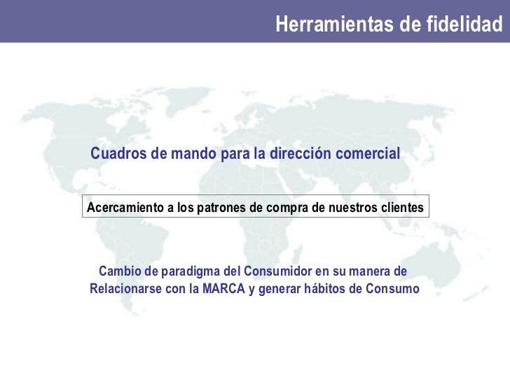 Cuadros de mando para la dirección comercial Acercamiento a los patrones de compra de nuestros clientes Cambio de paradigm...