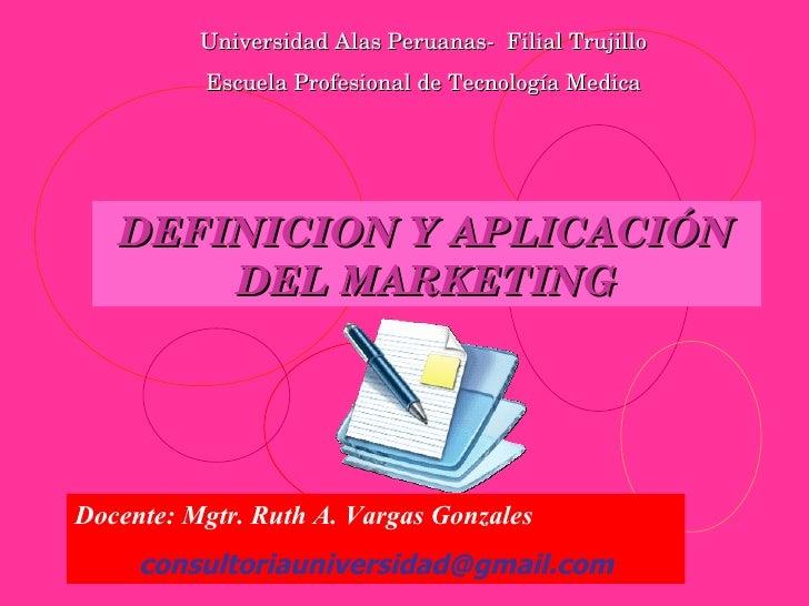UniversidadAlasPeruanasFilialTrujillo           EscuelaProfesionaldeTecnologíaMedica        DEFINICIONYAPLICAC...