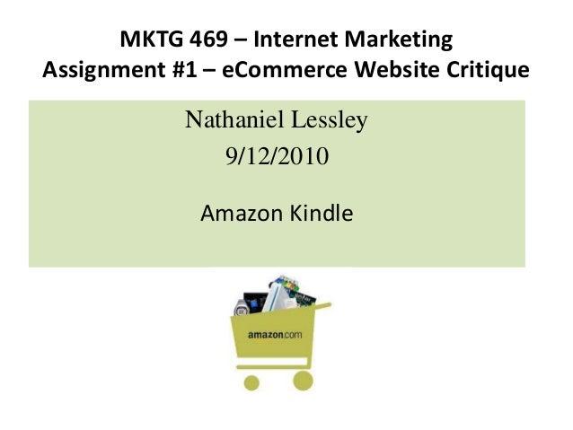 MKTG 469 – Internet Marketing Assignment #1 – eCommerce Website Critique Nathaniel Lessley 9/12/2010 Amazon Kindle