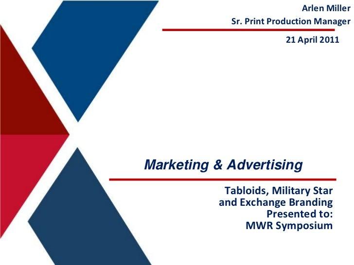 Arlen Miller<br />Sr. Print Production Manager<br />21 April 2011<br />Marketing & Advertising<br />Tabloids, Military Sta...