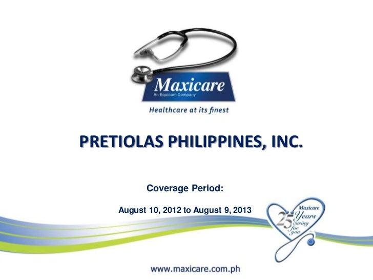 PRETIOLAS PHILIPPINES, INC.          Coverage Period:    August 10, 2012 to August 9, 2013