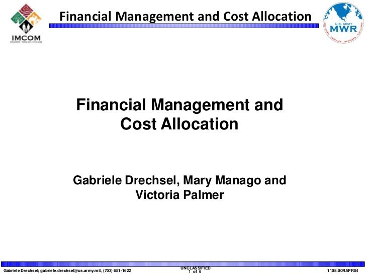Financial Management and<br />Cost Allocation<br />Gabriele Drechsel, Mary Manago and <br />Victoria Palmer<br />