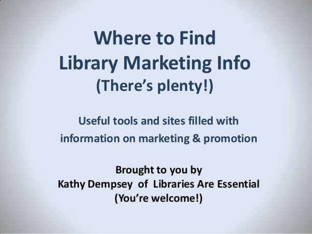 Where to Find Library Marketing Info (There's plenty!) Useful tools and sites filled with information on marketing & promo...
