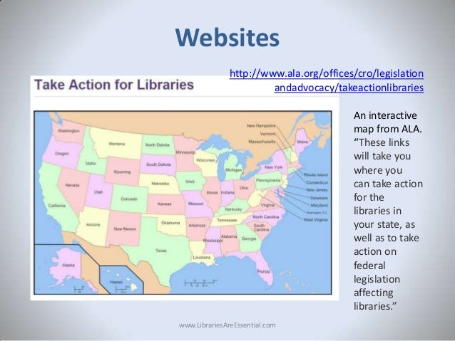 """Websites http://www.ala.org/offices/cro/legislation andadvocacy/takeactionlibraries  An interactive map from ALA. """"These l..."""