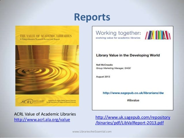 Reports  ACRL Value of Academic Libraries http://www.acrl.ala.org/value  http://www.uk.sagepub.com/repository /binaries/pd...