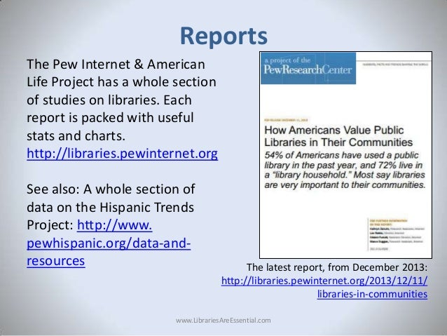 Reports The Pew Internet & American Life Project has a whole section of studies on libraries. Each report is packed with u...