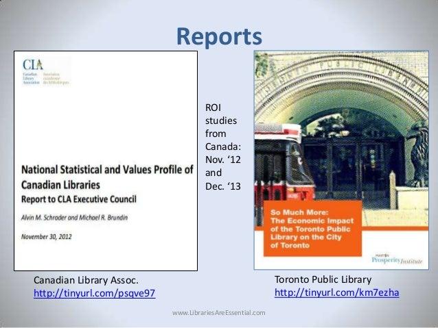 Reports ROI studies from Canada: Nov. '12 and Dec. '13  Toronto Public Library http://tinyurl.com/km7ezha  Canadian Librar...