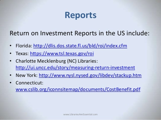 Reports Return on Investment Reports in the US include: • Florida: http://dlis.dos.state.fl.us/bld/roi/index.cfm • Texas: ...