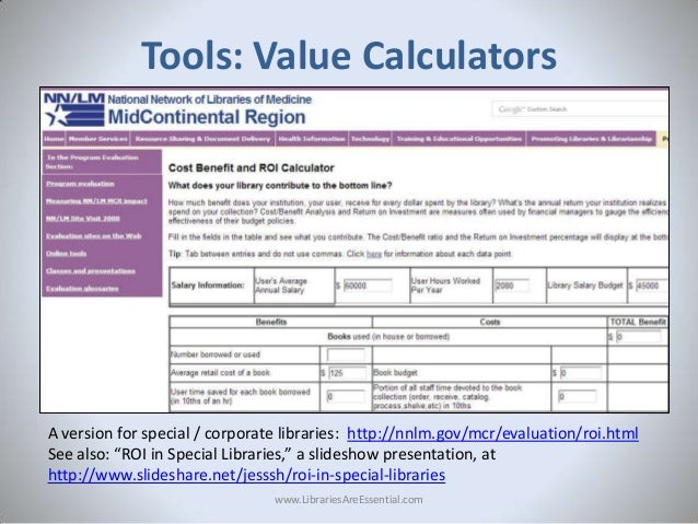 """Tools: Value Calculators  A version for special / corporate libraries: http://nnlm.gov/mcr/evaluation/roi.html See also: """"..."""