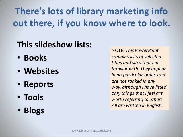 There's lots of library marketing info out there, if you know where to look. This slideshow lists: • Books • Websites • Re...