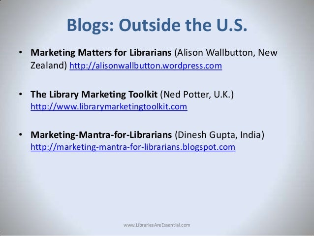 Blogs: Outside the U.S. • Marketing Matters for Librarians (Alison Wallbutton, New Zealand) http://alisonwallbutton.wordpr...