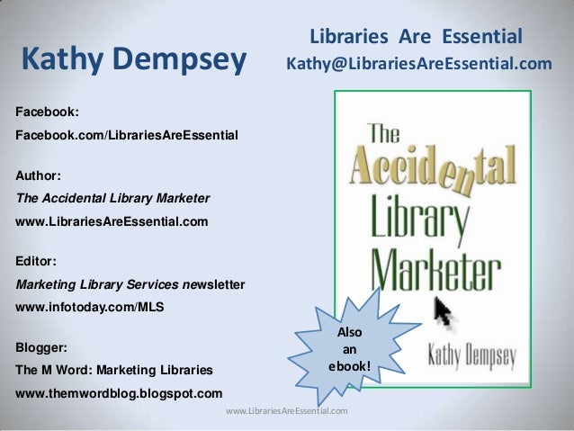 Kathy Dempsey  Libraries Are Essential Kathy@LibrariesAreEssential.com  Facebook: Facebook.com/LibrariesAreEssential Autho...
