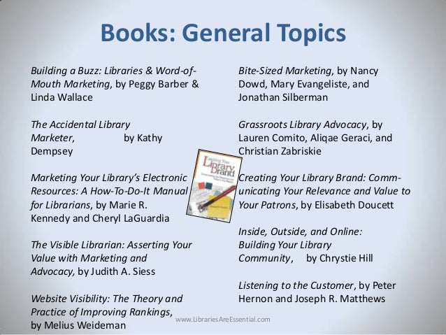 Books: General Topics Building a Buzz: Libraries & Word-ofMouth Marketing, by Peggy Barber & Linda Wallace  Bite-Sized Mar...