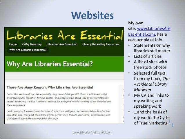 Websites  www.LibrariesAreEssential.com  My own site, www.LibrariesAre Ess ential.com, has a cornucopia of info: • Stateme...