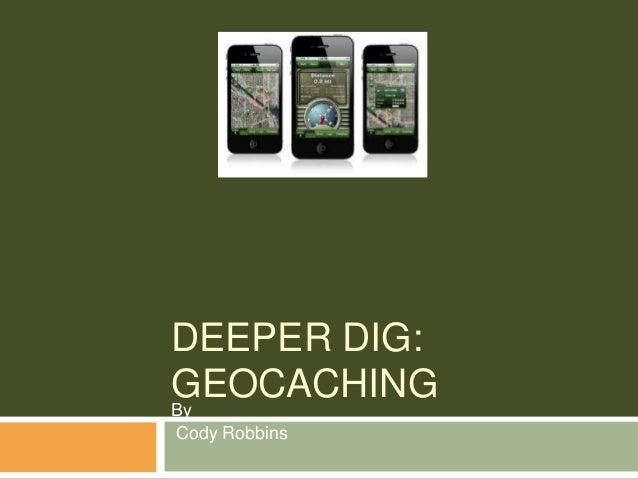 DEEPER DIG:GEOCACHINGByCody Robbins